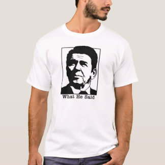 Ronald Regan - What he said tshirt