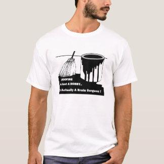 Roofer Brain Surgeon Tee Shirt