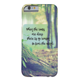 Roots are Deep, No Reason to Fear Quote Barely There iPhone 6 Case