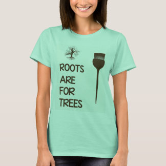 Roots are for Trees Hairstylist Shirt
