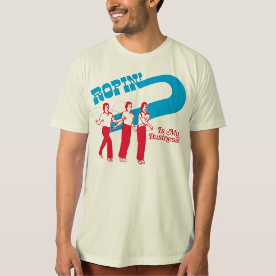 Ropin' Is My Business T-Shirt