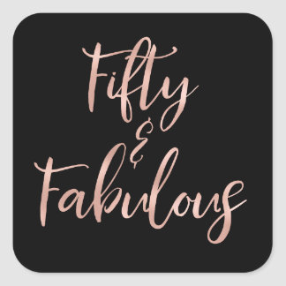 Rose Gold Foil Fifty and Fabulous Square Sticker