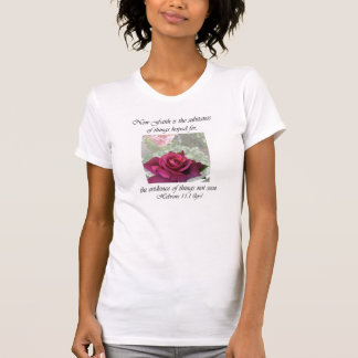 Rose Intrigue ~ Hebrews 11:1 T-Shirt