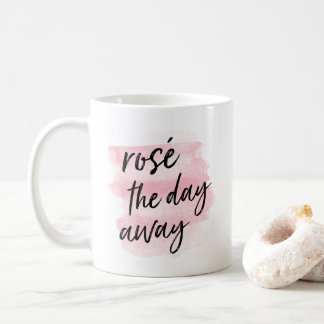 Rosé the Day Away Quote Coffee Mug