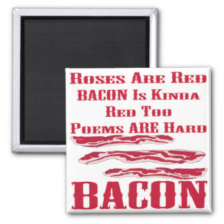 Roses Are Red Bacon Is Kinda Red Too BACON Magnet