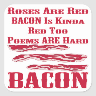 Roses Are Red Bacon Is Kinda Red Too BACON Square Sticker