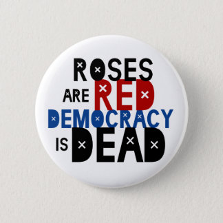 Roses Are Red, Democracy Is Dead 2 Inch Round Button