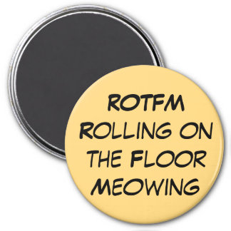 ROTFM  Rolling on the Floor Meowing Magnet