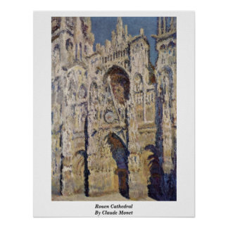 Rouen Cathedral By Claude Monet Poster