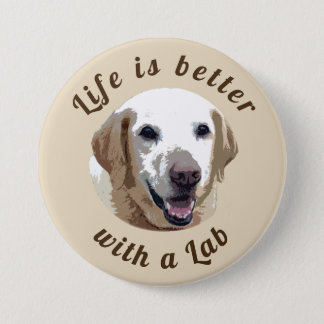 Round 'Life is Better with a Lab' Badge 3 Inch Round Button