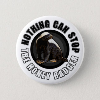 Round Nothing Can STOP the Honey Badger Design 2 Inch Round Button