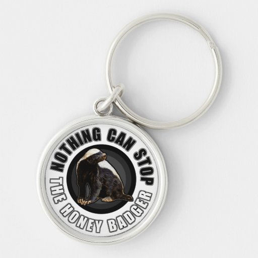 Round Nothing Can STOP the Honey Badger Design Keychains