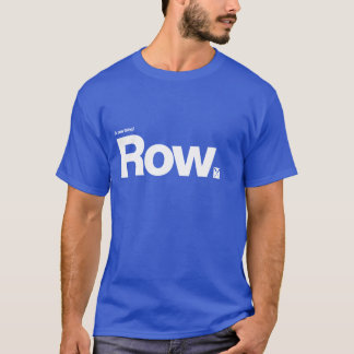 Row – A row thing T-Shirt