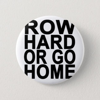 Row Hard or go Home T-Shirts.png 2 Inch Round Button