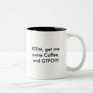 RTFM, get me some Coffee, and GTFO!!! Two-Tone Coffee Mug