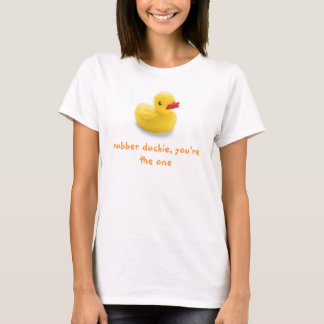 Rubber Duckie, you're the one T-Shirt