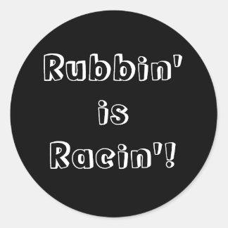 Rubbin' is Racin'! Classic Round Sticker