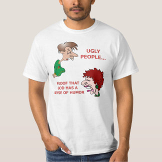 Rude But Funny Ugly People God Sense of Humor T-Shirt
