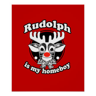 Rudolph is my Homeboy Posters