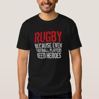 Rugby Because Even Football Players Need Heroes Tshirt