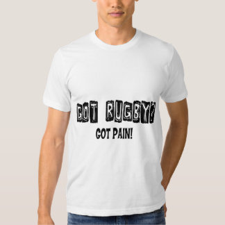 Rugby Got Rugby? Got Pain! Tee Shirts