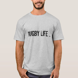 RUGBY LIFE ... T-Shirt