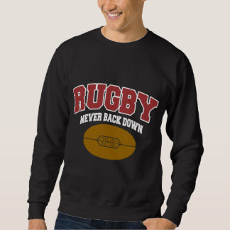 Rugby Never Back Down Sweatshirt