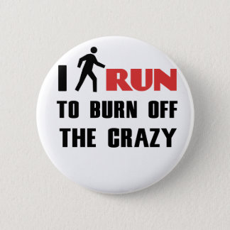 Ruining and health, to burn off the crazy 2 inch round button
