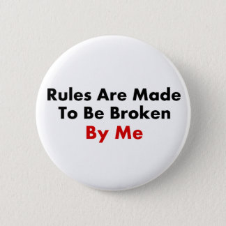 Rules Are Made To Be Broken By Me 2 Inch Round Button