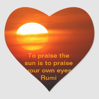 Rumi Praise the sun Heart Sticker