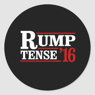 Rump Tense 2016 -- Anti-Trump  -- Round Sticker