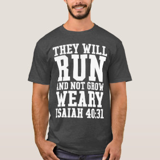 Run and Not Grow Weary Christian Bible Running T-Shirt