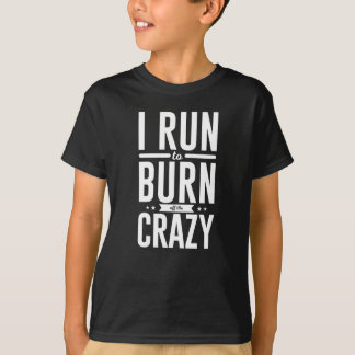 Run Burn Off Crazy Peace Serenity Tranquility T-Shirt