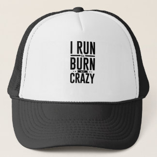 Run Burn Off Crazy Peace Serenity Tranquility Trucker Hat