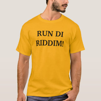 RUN DI RIDDIM! T-Shirt