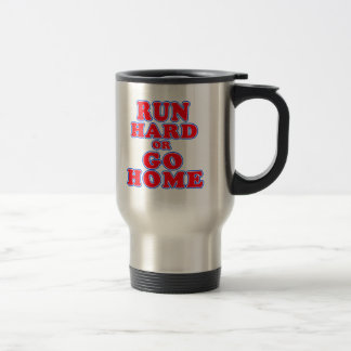 Run Hard or Go Home T-shirts, Mugs, Running Gifts Travel Mug