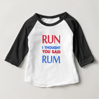RUN I THOUGHT YOU SAID RUM BABY T-Shirt