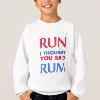 RUN I THOUGHT YOU SAID RUM SWEATSHIRT