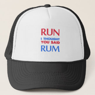 RUN I THOUGHT YOU SAID RUM TRUCKER HAT