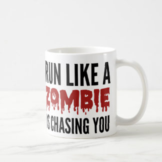 Run Like A Zombie Is Chasing You Coffee Mug