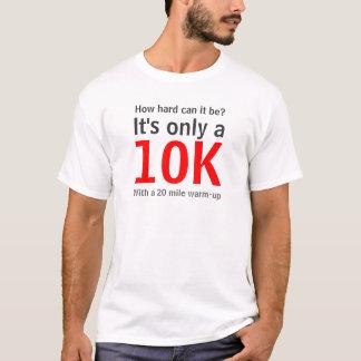 Run Marathons - It's only a, 10K T-Shirt
