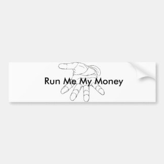 Run Me My Money bumper sticker