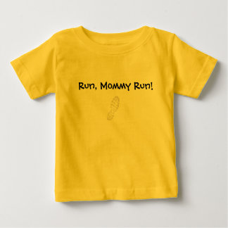 Run, Mommy Run! Baby T-Shirt