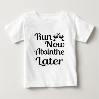 Run Now Absinthe Later Baby T-Shirt