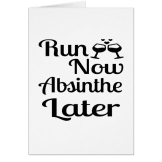 Run Now Absinthe Later Card