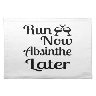 Run Now Absinthe Later Placemat