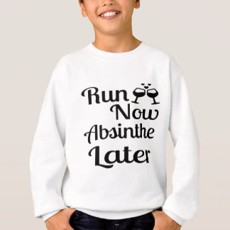 Run Now Absinthe Later Sweatshirt