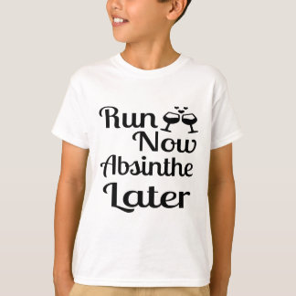 Run Now Absinthe Later T-Shirt