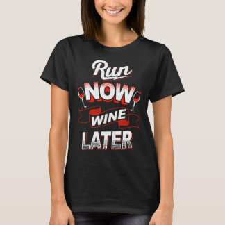 Run now and wine later T-shirt