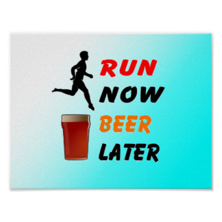 Run Now Beer Later - Funny Running Poster